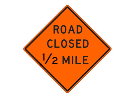 Construction Sign Road Closed 1/2 Mile