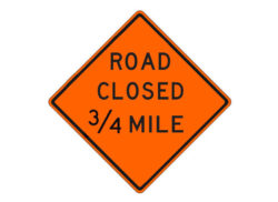 Construction Sign W20-3f Road Closed 3/4 Mile
