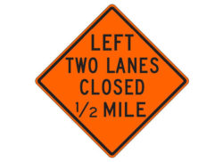 Construction Sign W20-5ae(L) Left Two Lanes Closed 1/2 Mile